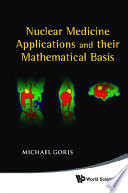 Nuclear Medicine Applications And Their Mathematical Basis Book