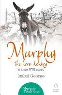 Murphy the Hero Donkey: A true WW1 story (HarperTrue Friend – A Short Read)