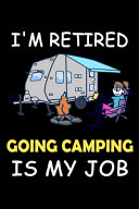 I m Retired Going Camping Is My Job