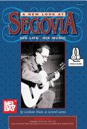 A New Look at Segovia  His Life  His Music  V1