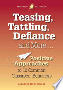 Teasing, Tattling, Defiance and More  : Positive Approaches to 10 Common Classroom Behaviors