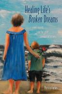 Healing Life's Broken Dreams