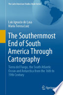 The Southernmost End of South America Through Cartography