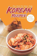 The Food for Soul  Cook Korean Recipes   Discover 30 Charming Ways of Making Korean Food Book