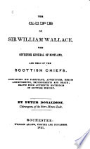 The Life of Sir William Wallace, the Governor General of Scotland, and Hero of the Scottish Chiefs