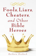 Fools  Liars  Cheaters  and Other Bible Heroes