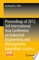 Proceedings of 2012 3rd International Asia Conference on Industrial Engineering and Management Innovation  IEMI2012