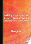Writing Strategies And Strategy Based Instruction In Singapore Primary Schools