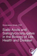 Sialic Acids and Sialoglycoconjugates in the Biology of Life, Health and Disease