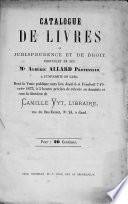 Catalogue de livres de jurisprudence et de droit provenant de feu Mr. Albéric Allard, Professeur à l'Université de Gand...