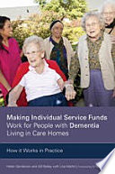 Making Individual Service Funds Work For People With Dementia Living In Care Homes Book PDF