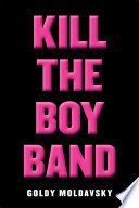 Kill the Boy Band Goldy Moldavsky Cover