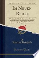 Im Neuen Reich, Vol. 2: Wochenschrift Für Das Leben Des Deutschen Volkes in Staat, Wissenschaft Und Kunst; Sechster Jahrgang, 1876; Juli Bis D