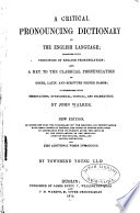 A Critical Pronouncing Dictionary of the English Language  Together with Principles of English Pronunciation and a Key to the Classical Pronunciation of Greek  Latin and Scripture Proper Names  Interspersed with Observations  Etymological  Critical and Grammatical Book