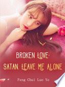 Broken Love  Satan  Leave Me Alone