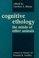 Cognitive Ethology: The Minds of Other Animals : Essays in ...