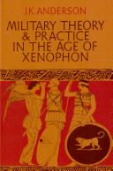 Military Theory and Practice in the Age of Xenophon