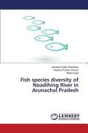 Fish Species Diversity of Noadihing River in Arunachal Pradesh
