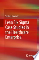 Lean Six Sigma Case Studies in the Healthcare Enterprise Book