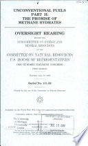 Unconventional Fuels Part 2: The Promise of Methane Hydrates, Serial No. 111-32, July 30, 2009, 111-1 Oversight Hearing, *