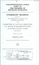 Unconventional Fuels Part 2  The Promise of Methane Hydrates  Serial No  111 32  July 30  2009  111 1 Oversight Hearing