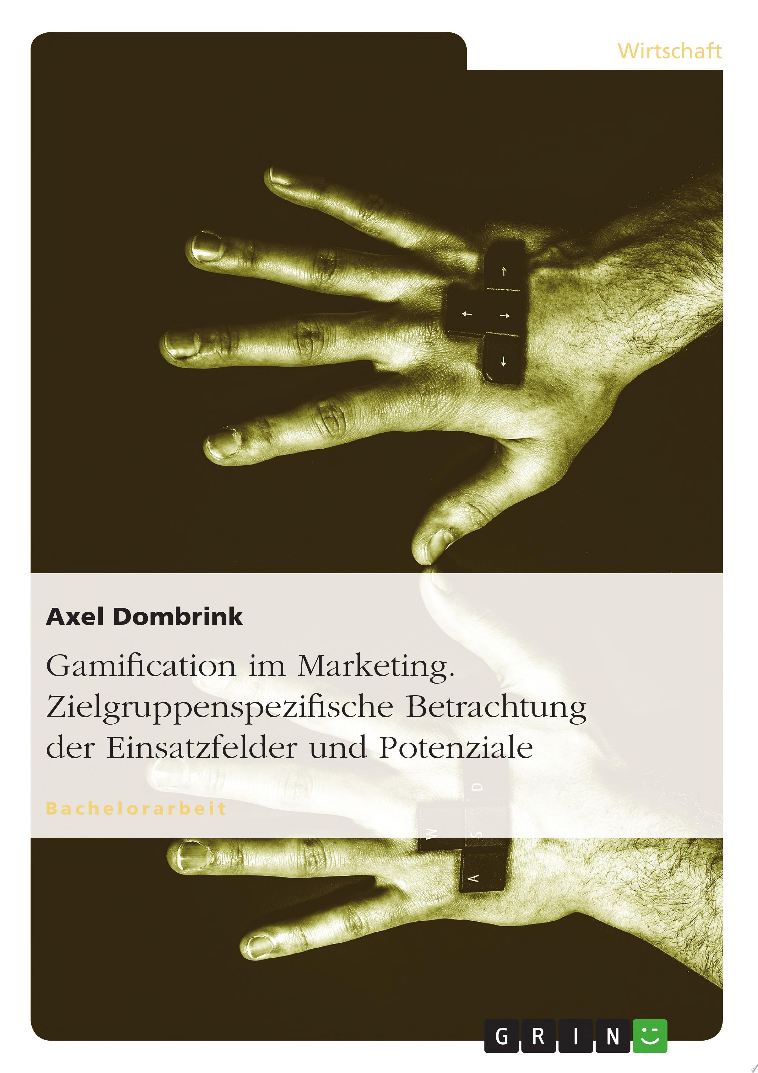 Gamification im Marketing  Zielgruppenspezifische Betrachtung der Einsatzfelder und Potenziale