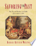 """Savoring the Past: The French Kitchen and Table from 1300 to 1789"" by Barbara Ketcham Wheaton"