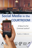 Social Media In The Courtroom  A New Era For Criminal Justice