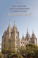 The Mystery and Controversy Surrounding Mormonism