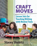 Professional Library: Craft Moves: Lesson Sets for Teaching Writing with Mentor Texts