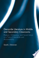 Genocide Literature in Middle and Secondary Classrooms  : Rhetoric, Witnessing, and Social Action in a Time of Standards and Accountability