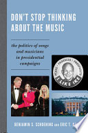 Don't Stop Thinking About the Music  : The Politics of Songs and Musicians in Presidential Campaigns