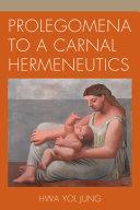 Prolegomena to a Carnal Hermeneutics