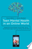 Teen Mental Health in an Online World, Supporting Young People around their Use of Social Media, Apps, Gaming, Texting and the Rest by Victoria Betton,James Woollard PDF