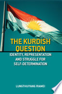The Kurdish Question: Identity, Representation and the Struggle for Self- Determination