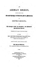 An Ahiman Rezon, for the use of the Grand Lodge of Ancient Free-Masons of South Carolina ... The second edition, with considerable additions, and explanatory notes. [With a portrait.]