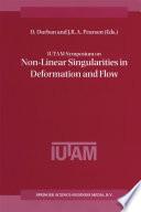 IUTAM Symposium on Non Linear Singularities in Deformation and Flow