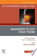 Management of Soft Tissue Trauma  An Issue of Oral and Maxillofacial Surgery Clinics of North America E Book