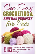 One Day Crocheting and Knitting Projects for Pets