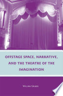 Offstage Space  Narrative  and the Theatre of the Imagination