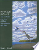 """""""Dinosaurs of the Air: The Evolution and Loss of Flight in Dinosaurs and Birds"""" by Gregory S. Paul"""