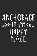 Anchorage Is My Happy Place  A 6x9 Inch Matte Softcover Journal Notebook with 120 Blank Lined Pages and an Uplifting Travel Wanderlust Cover Slogan