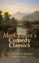 Mark Twain s Comedy Classics  190  Stories   Sketches  Illustrated Edition
