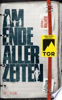 Am Ende aller Zeiten  : Roman