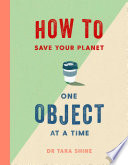 """How to Save Your Planet One Object at a Time"" by Tara Shine"