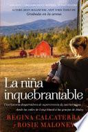 La niña inquebrantable  : Una historia desgarradora de supervivencia de una hermana desde las calles de Long Island a las granjas de Idaho