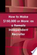 How To Make 150 000 Or More As A Remote Independent Recruiter