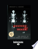 The Culture of Death: The Assault on Medical Ethics in America (Large Print 16pt)