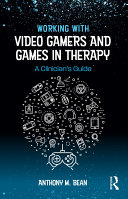 Working with Video Gamers and Games in Therapy Book