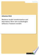 Business model transformation and innovation  How new technologies influence business models